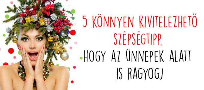 5 könnyen kivitelezhető szépségtipp, hogy az ünnepek alatt is ragyogj