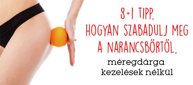 8+1 tipp, hogyan szabadulj meg a narancsbőrtől, méregdrága kezelések nélkül