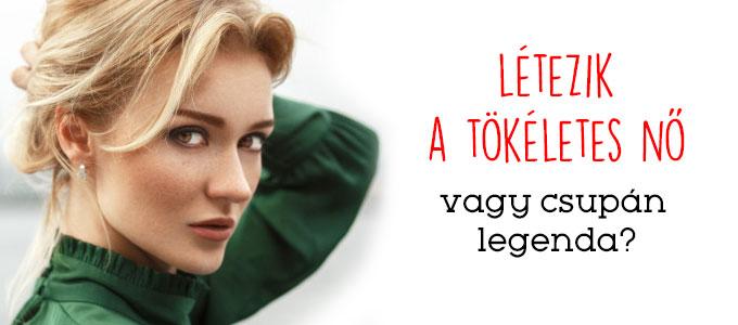 Létezik a tökéletes nő, vagy csupán legenda?